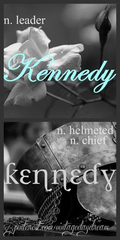 Baby Girl or Boy Name: Kennedy. Meaning: Leader; Helmeted; Chief. Origin: Gaelic. https://www.pinterest.com/vintagedaydream/baby-names-by-me-vintagedaydream/