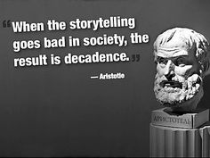 When the storytelling goes bad in society, the result is decadence. Storytelling Quotes, Jack Kerouac Quotes, Ancient Greek Theatre, Aristotle Quotes, Best Inspirational Quotes, Motivational Quotes, Tough Day, English Vocabulary, Philosophy