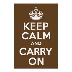 Dark Brown Keep Calm and Carry On Posters