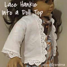 Lace Hankie into a Doll Top, free pattern and tutorial. Link still works as of 11/23/2013