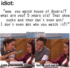 I see your mouth moving, but I'm not listening House Of Anubis, Funny P, Geek Culture, Tv Shows, Sayings, Yup, Supernatural, Tv Series, Jade