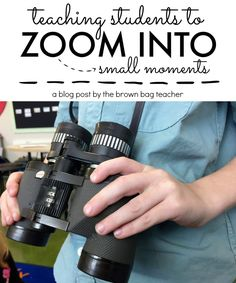 Narrative Writing: Zooming into Small Moments - The Brown Bag Teacher