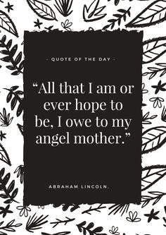 """""""All that I am or ever hope to be, I owe to my angel mother."""" I wrote this eulogy for my mother's funeral on December 1st, 2016. People had such kind things to say about it, so I chose to post it on my blog. My mom inspired everything that I composed; she is truly an angel.♥"""