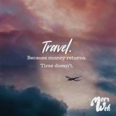 Because money returns. Travel doesn't. Because the money returns. Do not travel. Sayings / Quotes / Quotes / Meerweh / Travel / Wanderlust / Wanderlust / Adventure / Beach / Flying / Roadtrip Wanderlust Travel, Wanderlust Quotes, Great Quotes, Quotes To Live By, Unique Quotes, Best Travel Quotes, Quote Travel, Quotes About Travel, Vacation Quotes