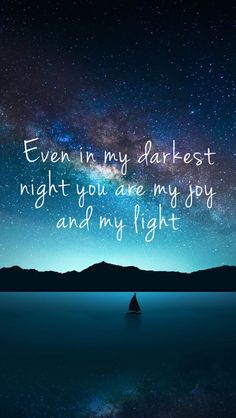Even in my darkest night you are my joy and my light #Jesus