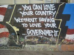 Love your country, not your government…