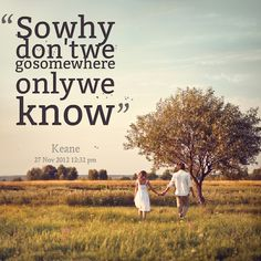 """""""Somewhere Only We Know"""" Keane lyrics Country Music Quotes, Country Music Lyrics, Country Songs, Country Life, This Is Your Life, Way Of Life, Quotes About Distance, Somewhere Only We Know, Long Distance Love"""