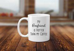 Funny Mug for Girlfriend My Boyfriend is Hotter than My