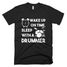 Great T-Shirt for Drummers - If you play the drums, you know how to keep time, so if you want to wake up on time, sleep with a drummer! ;)