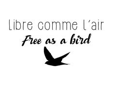 Libre Comme L'air - Free as a  Bird by Quotation  Park • Also buy this artwork on wall prints, apparel, stickers, and more.