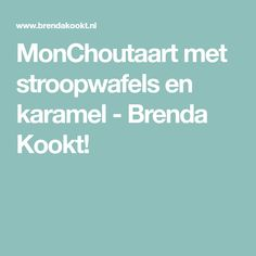 MonChoutaart met stroopwafels en karamel - Brenda Kookt!
