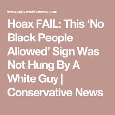 Hoax FAIL: This 'No Black People Allowed' Sign Was Not Hung By A White Guy | Conservative News