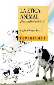 """LA ÉTICA ANIMAL""  Angélica Velasco Sesma"