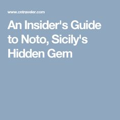 An Insider's Guide to Noto, Sicily's Hidden Gem
