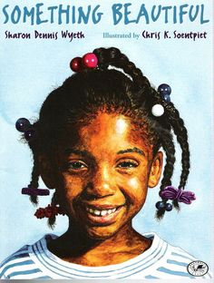 Something Beautiful by Sharon Dennis Wyeth. When we lived downtown Toronto my son's school did an art show and this book was featured with the entire school reading pages from the book. There wasn't a dry eye left in the auditorium. African American Books, American Children, American Girls, American Art, Accountable Talk, 10 Picture, Picture Books, Black Picture, Mentor Texts