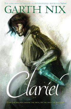 Clariel - Does the walker choose the path, or the path the walker? An epic fantasy adventure, set six hundred years before Sabriel and as rich and compelling as the original Old Kingdom novels.