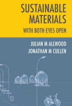'Sustainable Materials With Both Eyes Open (Without the Hot Air)' by Julian Allwood and Jonathan Cullen