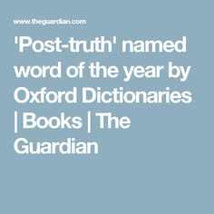 'Post-truth' named word of the year by Oxford Dictionaries | Books | The Guardian