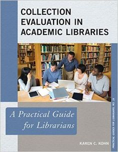 """Read """"Collection Evaluation in Academic Libraries A Practical Guide for Librarians"""" by Karen C. Kohn available from Rakuten Kobo. Collection Evaluation in Academic Libraries: A Practical Guide for Librarians equips academic collection managers to sel. Collection Manager, Data Collection, New Books, Books To Read, Museum Studies, Library Science, Thinking Skills, Emotional Intelligence, Reading Lists"""