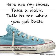 Take a walk in my shoes. Chronic Illness, Chronic Pain, Fibromyalgia, Take What You Need, Take That, Piriformis Muscle, Trigeminal Neuralgia, Sciatic Nerve, Homeopathic Medicine