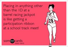Placing in anything other than the 1D at a barrel racing jackpot is like getting a participation ribbon at a school track meet!
