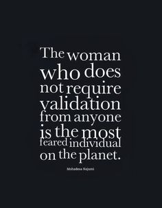 Woman does not require validation - Celebrity Quotes