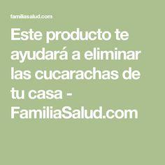 Este producto te ayudará a eliminar las cucarachas de tu casa - FamiliaSalud.com