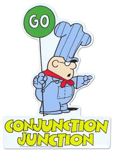 Schoolhouse Rock... Conjunction Junction, what's your function?!