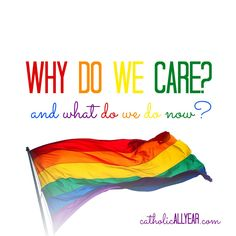 Catholic All Year: Gay Marriage: Why Do We Care? (and what do we do now?)