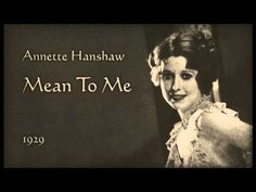 """""""Mean To Me"""" - Annette Hanshaw (1929)"""
