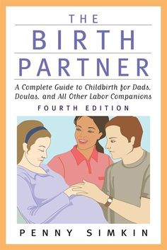 A complete guide to childbirth for dads, doulas and all other labor companions.