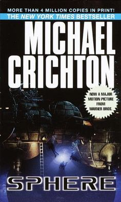 Sphere by Michael Crichton (movie's been done but I wanna read the book)