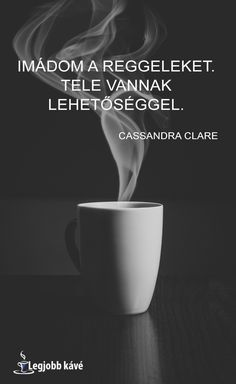 "Idézet reggeli kávé mellé: ""Imádom a reggeleket. Tele vannak lehetőséggel."" /Cassandra Clare/ #kávé #idézetek Peace Love Happiness, Peace And Love, Love You, Cassandra Clare Books, Math Jokes, Good Morning Coffee, Words Of Comfort, Wallpaper Quotes, Be Yourself Quotes"