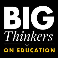 Big Thinkers on Education : A great compilation of excellent educational theories and ideas from some amazing educators.