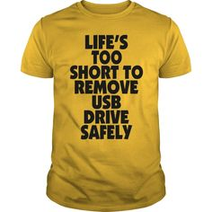 LIFE S TOO SHORT TO REMOVE USB DRIVE SAFELY T-Shirt #gift #ideas #Popular #Everything #Videos #Shop #Animals #pets #Architecture #Art #Cars #motorcycles #Celebrities #DIY #crafts #Design #Education #Entertainment #Food #drink #Gardening #Geek #Hair #beauty #Health #fitness #History #Holidays #events #Home decor #Humor #Illustrations #posters #Kids #parenting #Men #Outdoors #Photography #Products #Quotes #Science #nature #Sports #Tattoos #Technology #Travel #Weddings #Women #KidsTattooRemoval