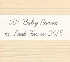 50+ Baby Names to Look For in 2015. LOVE these name trends, especially the last names as first names!