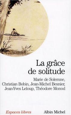 Amazon.fr - La grâce de solitude - Marie de Solemne, Christian Bobin, Jean-Michel Besnier, Jean-Yves Leloup, Théodore Monod - Livres