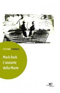 Mark Dark. L'aiutante della morte, Stefano Stronati, Europa Edizioni [Recensione] :: LaRecherche.it