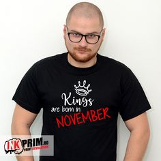 Tricou - Kings are born in NOVEMBER November, King, Mens Tops, T Shirt, Tee, Tee Shirt