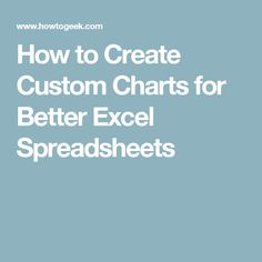 How to Create Custom Charts for Better Excel Spreadsheets
