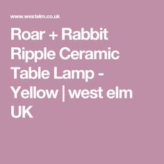 Roar + Rabbit Ripple Ceramic Table Lamp - Yellow   west elm UK