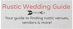 Rustic Wedding Guide - Your guide to finding rustic venues, vendors and more!