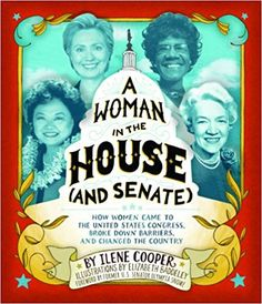A Woman in the House (and Senate): How Women Came to the United States Congress, Broke Down Barriers, and Changed the Country: Ilene Cooper, Elizabeth Baddeley, Olympia Snow: 9781419710360: Amazon.com: Books