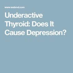 Underactive Thyroid: Does It Cause Depression?