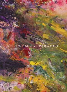 New Book: Cy Twombly : Paradise, 2014. The catalog of an exhibition held at Museo Jumex, Mexico, from June 5 - Oct. 12, 2014.
