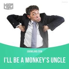 """""""I'll be a monkey's uncle"""" means """"I'm very surprised"""". Example: Well, I'll be a monkey's uncle. I never thought Bill would marry again."""