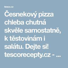 Česnekový pizza chleba chutná skvěle samostatně, k těstovinám i salátu. Dejte si! tescorecepty.cz - čerstvá inspirace.Hello Tesco