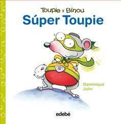 Súper Toupie / Dominique Jolin.   La pata de Binou se ha quedado atrapada en la boca de un monstruo.  Pero no hay problema, porque… ¡SÚPER TOUPIE acude al rescate!