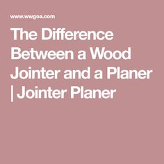 The Difference Between a Wood Jointer and a Planer | Jointer Planer