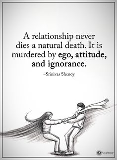 A relationship never dies a natural death. It is murdered by ego, attitude, and ignorance. - Srinivas Shenoy #powerofpositivity #positivewords #positivethinking #inspirationalquote #motivationalquotes #quotes #life #love #hope #faith #respect #relationship #ego #attitude #ignorance #natural